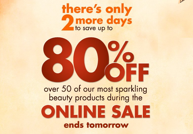only 2 more days to save up to 80% off on our products!