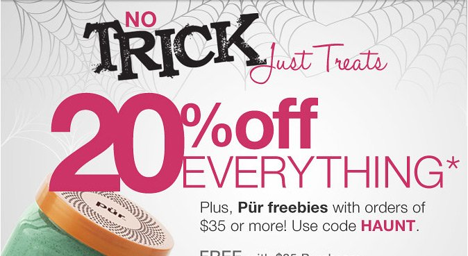 No Trick, Just Treats. 20% Off Everything!