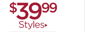 Shop $39.99 styles!