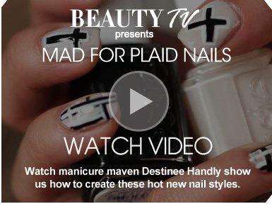 Beauty TV Mad For Plaid Nails Watch manicure maven Destinee Handly show us how to create these hot new nail styles.  Watch Video>>