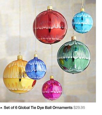 Set of 6 Global Tie Dye Ball Ornaments  $29.95