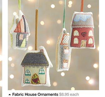 Fabric House Ornaments $8.95 each