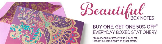 Everyday Boxed Stationery 					Buy One, Get One 50% Off* 					*Item of equal or lesser value is 50% off.