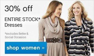 30% off Entire Stock Dresses. Shop women.