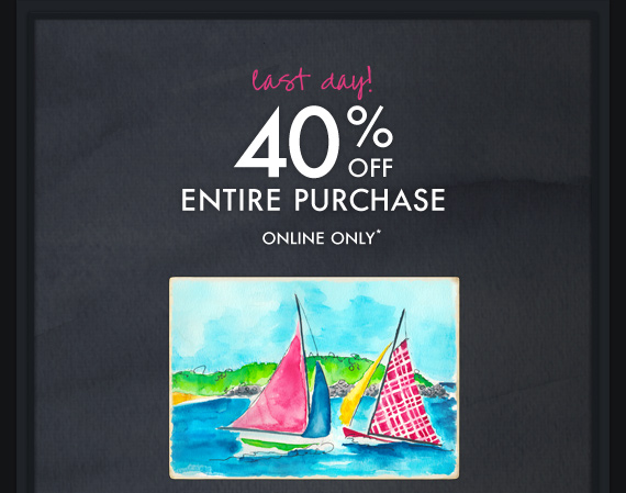last day! 40% OFF ENTIRE PURCHASE  ONLINE ONLY*