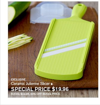EXCLUSIVE - Ceramic Julienne Slicer - SPECIAL PRICE $19.96 - SUGG. $24.95, 20% OFF SUGG. PRICE