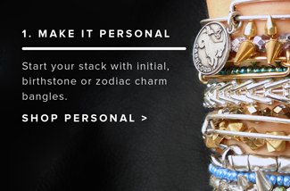 1. Make it personal. Start your stack with initial, birthstone or zodiac charm bangles. Shop personal.