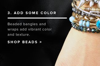 3. Add a pop of color. Beaded bangles add vibrant color and texture. Shop Color.