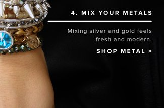 4. Mix your metals. Mixing silver and gold feels fresh and modern. Shop metals.
