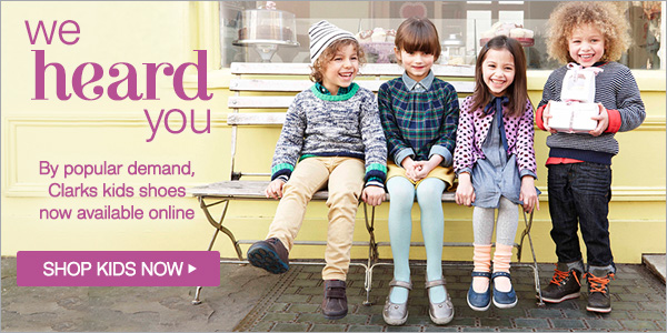 We heard you - By popular demand Clarks kids shoes now available online - Shop now