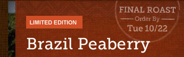 LIMITED EDITION -- Brazil Peaberry -- Final Roast -- Order By -- Tue 10/22