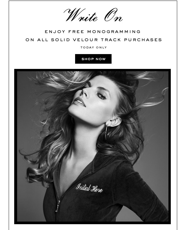 Write On. Enjoy Free Monogramming on All Solid Velour Track Purchases. TODAY ONLY. SHOP NOW.