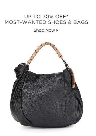 Up To 70% Off* Most-Wanted Shoes & Bags
