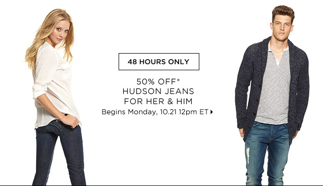 50% Off* Hudson Jeans For Her & Him...Shop Now
