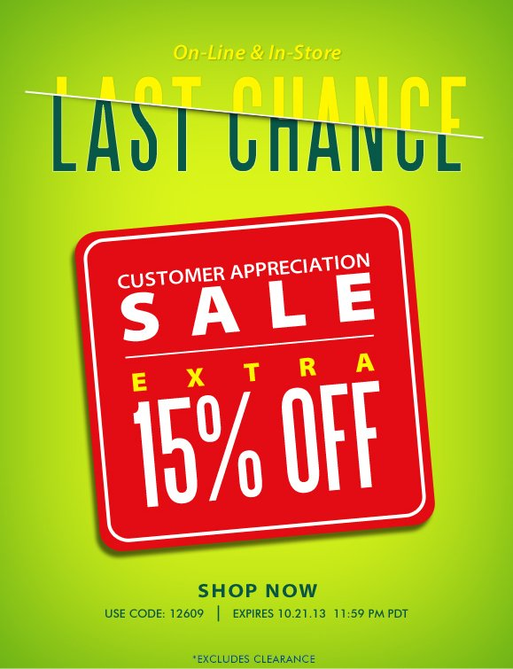 LAST CHANCE! CUSTOMER APPRECIATION SALE: Use Code '12609' and Enjoy an Extra 15% OFF! On-line and In-Store Sale · Hurry, SAVE NOW!