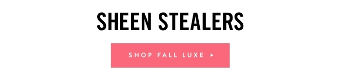 Sheen Stealers - Shop Fall Luxe
