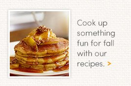 Cook up something fun for fall with our recipes.