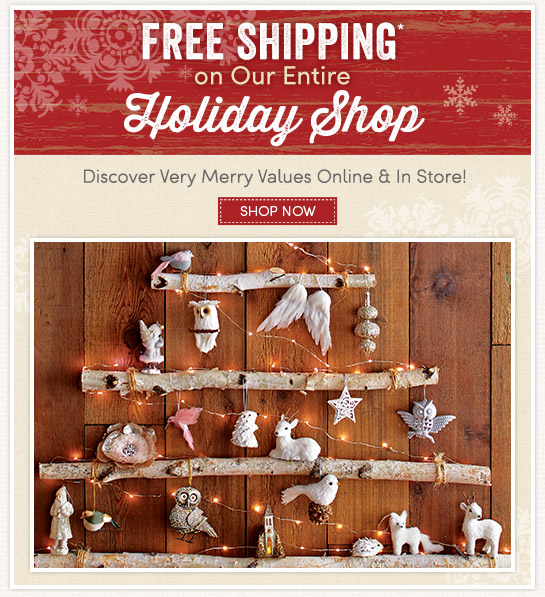 Free Shipping* on Our Entire Holiday Shop