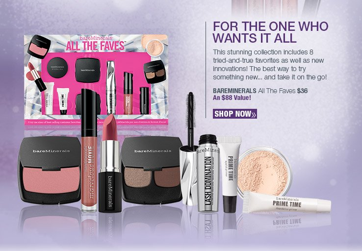 For the one who wants it all - bareminerals All The Faves $36 An $88 Value! SHOP NOW