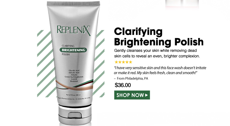 "Clarifying Brightening Polish  Gently cleanses your skin while removing dead skin cells to reveal an even, brighter complexion.   ""I have very sensitive skin and this face wash doesn't irritate or make it red. My skin feels fresh, clean and smooth!"" – From Philadelphia, PA  $36.00 Shop Now>>"