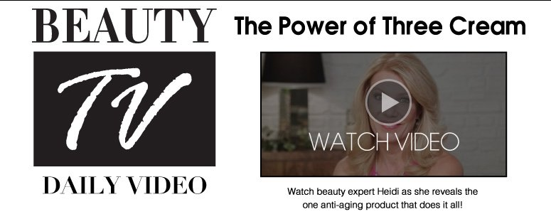 Beauty TV Daily Video The Power of Three Cream Watch beauty expert Heidi as she reveals the one anti-aging product that does it all!