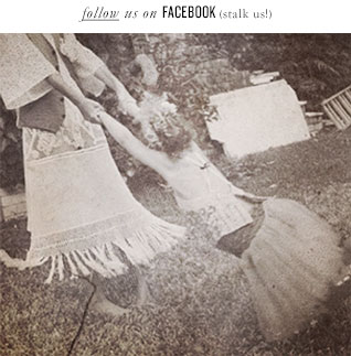 follow us on FACEBOOK (stalk us!)