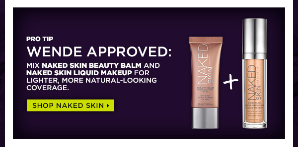 Pro Tip Wende Approved: Mix Naked Skin Beauty Balm and Naked Skin Liquid Makeup for lighter, more natural-looking coverage. Shop Naked Skin >