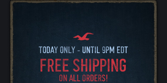TODAY ONLY – UNTIL 9PM EST FREE SHIPPING ON ALL ORDERS!