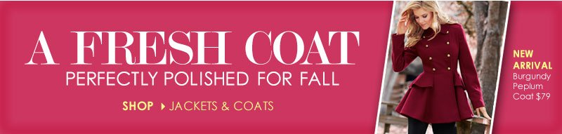 A FRESH COAT, Perfectly Polished for Fall. SHOP Jackets and Coats