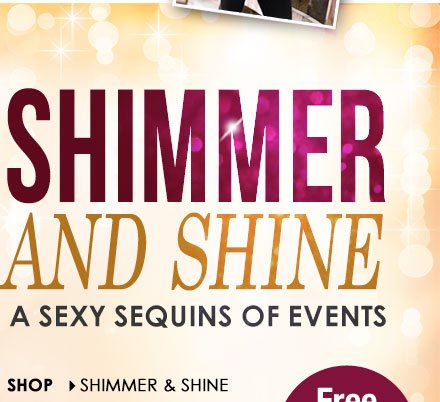 SHIMMER and SHINE, A sexy SEQUINS of events! SHOP Shimmer and Shine Collection