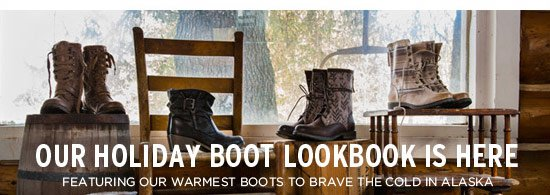 Our Holiday Boot Lookbook is featuring our warmest boots to brave the cold in Alaska