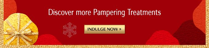 DISCOVER MORE PAMPERING TREATMENTS | INDULGE NOW