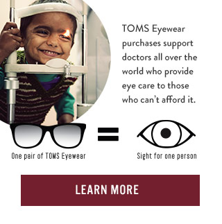 TOMS Eyewear purchases support doctors all over the world who provide eye care to those who can't afford it
