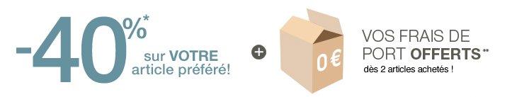 -40%* sur votre article préféré! + vos frais de port offerts** dès 2 articles achetés !