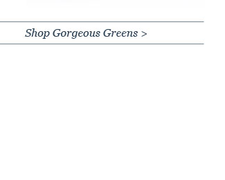 Shop Gorgeous Greens