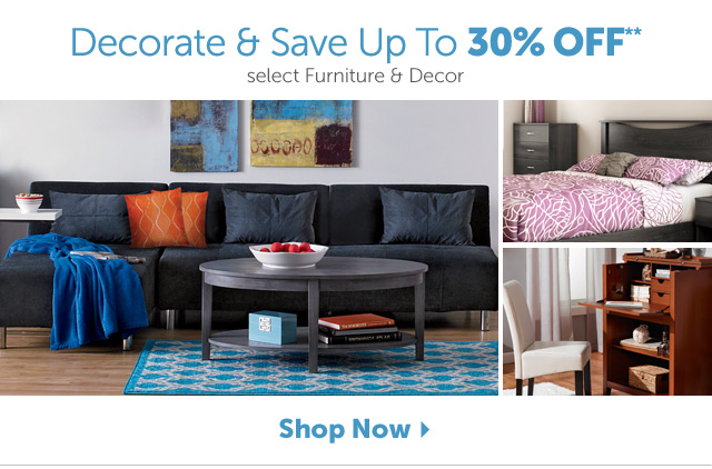 Decorate and save up to 30% off select furniture & Decor - Shop Now