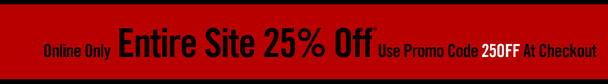 ONLINE ONLY - ENTIRE SITE 25% PFF* USE PROMO CODE 25 OFF AT CHECK OUT - SHOP NOW