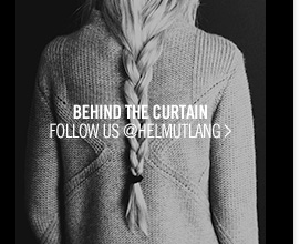 BEHIND THE CURTAIN - FOLLOW US @HELMUTLANG >