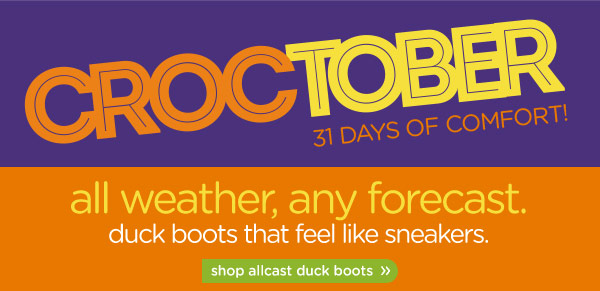 Croctober 31 Days of Comfort! all weather, any forecast. duck boots that feel like sneakers. shop allcast duck boots.