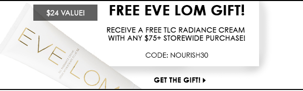 FREE! Eve Lom TLC Radiance Cream with storewide orders $75+! Code: NOURISH30