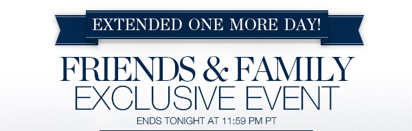 FRIENDS & FAMILY EXCLUSIVE EVENT