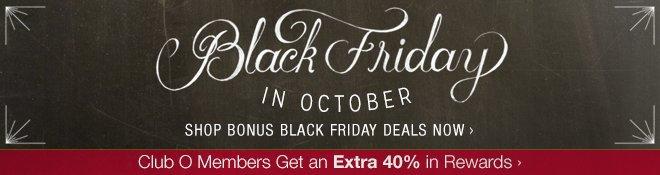 Black Friday in October - Shop Bonus Black Friday Deals Now - Club O Members Get an Extra 40% in Rewards