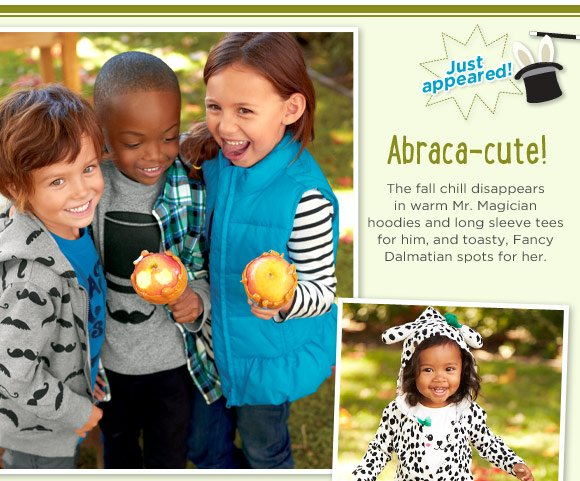 Abraca-cute! The fall chill disappears in warm Mr. Magician hoodies and long sleeve tees for him, and toasty, Fancy Dalmatian spots for her.