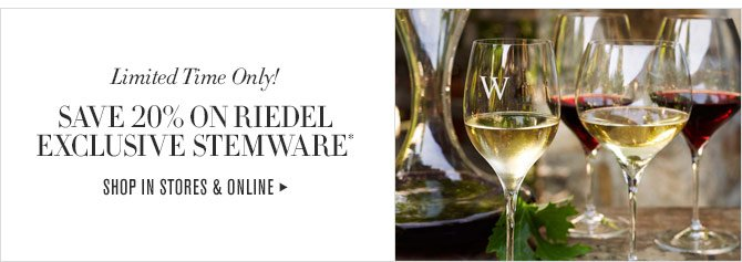Limited Time Only! SAVE 20% ON RIEDEL EXCLUSIVE STEMWARE* - SHOP IN STORES & ONLINE