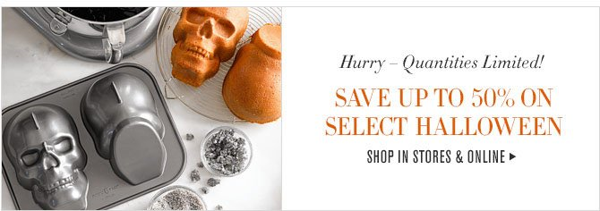 Hurry - Quantities Limited! SAVE UP TO 50% ON SELECT HALLOWEEN - SHOP IN STORES & ONLINE