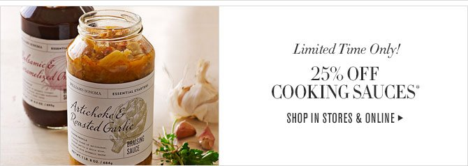 Limited Time Only! 25% OFF COOKING SAUCES* - SHOP IN STORES & ONLINE