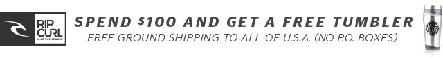 Spend $100 and Get a Free Tumbler - Free Ground Shipping to all of USA. (No PO Boxes) - shop.ripcurl.com