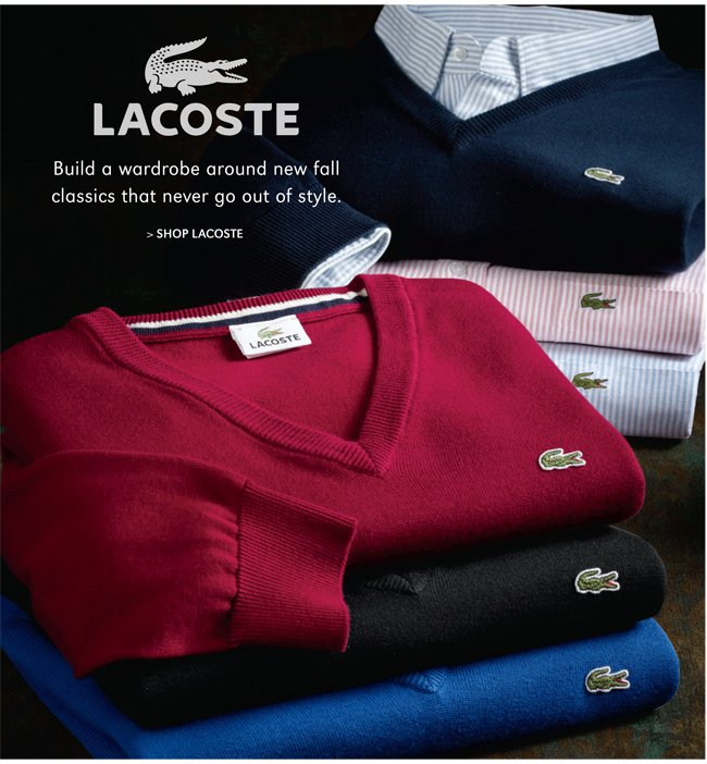 LACOSTE | BUILD A WARDROBE AROUND NEW FALL CLASSICS THAT NEVER GO OUT OF STYLE. | SHOP LACOSTE
