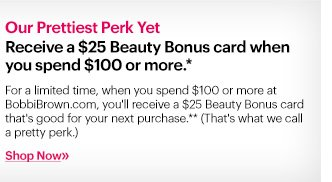 Online Exclusive! Receive a $25 Beauty Bonus card when you spend $100 or more.  (details below*)