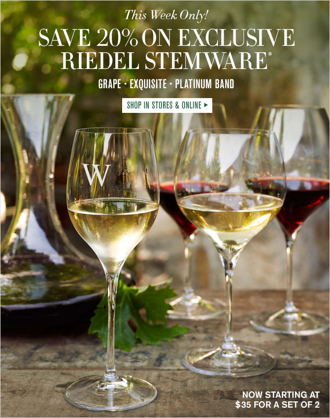 This Week Only! - SAVE 20% ON EXCLUSIVE RIEDEL STEMWARE* GRAPE - EXQUISITE - PLATINUM BAND - SHOP IN STORES & ONLINE